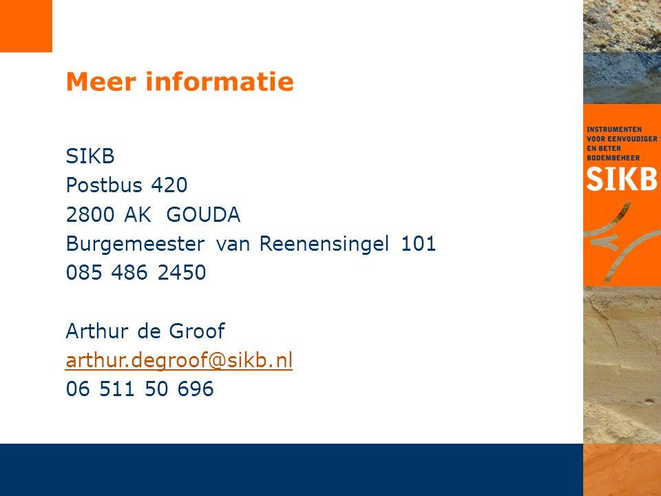 Meer informatie SIKB Postbus 420 2800 AK GOUDA Burgemeester van Reenensingel 101 085 486 2450 Arthur de Groof arthur.degroof@sikb.nl 06 511 50 696