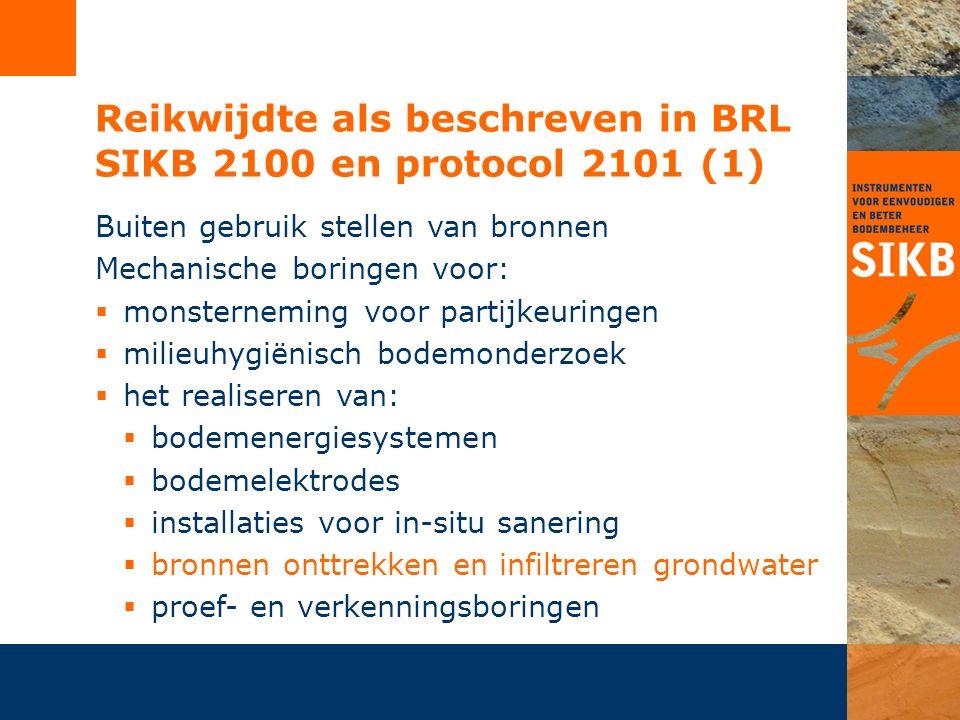Reikwijdte als beschreven in BRL SIKB 2100 en protocol 2101 (2) Mechanische boringen voor bronnen voor onttrekken en infiltreren grondwater voor:  energieopslag  geothermie  energiewinning  waterwinning  grondwatersaneringen en –beheersingen  spanningsbemalingen  bemaling overig (alleen bij boring > 10 m-mv)