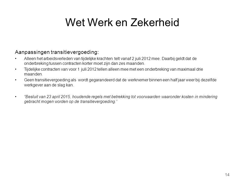 Wet Werk en Zekerheid 14 Aanpassingen transitievergoeding: Alleen het arbeidsverleden van tijdelijke krachten telt vanaf 2 juli 2012 mee.