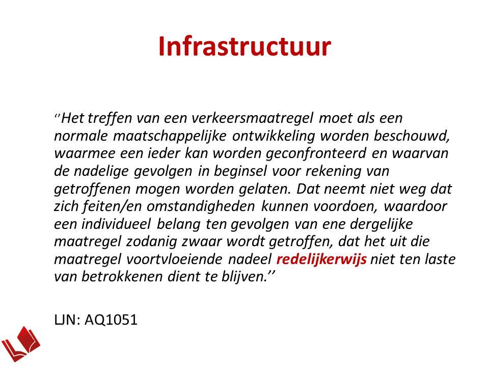 Infrastructuur '' Het treffen van een verkeersmaatregel moet als een normale maatschappelijke ontwikkeling worden beschouwd, waarmee een ieder kan worden geconfronteerd en waarvan de nadelige gevolgen in beginsel voor rekening van getroffenen mogen worden gelaten.