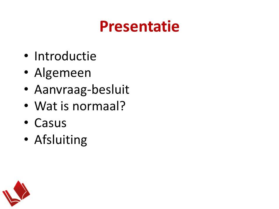 Presentatie Introductie Algemeen Aanvraag-besluit Wat is normaal Casus Afsluiting