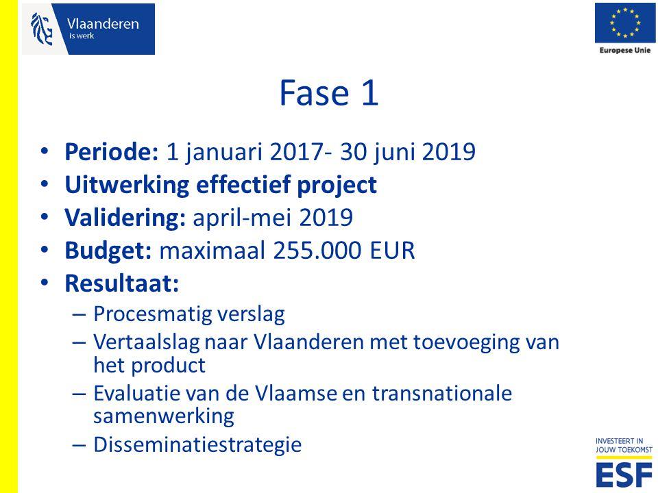 Fase 1 Periode: 1 januari 2017- 30 juni 2019 Uitwerking effectief project Validering: april-mei 2019 Budget: maximaal 255.000 EUR Resultaat: – Procesm