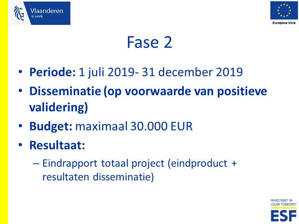 Fase 2 Periode: 1 juli 2019- 31 december 2019 Disseminatie (op voorwaarde van positieve validering) Budget: maximaal 30.000 EUR Resultaat: – Eindrappo