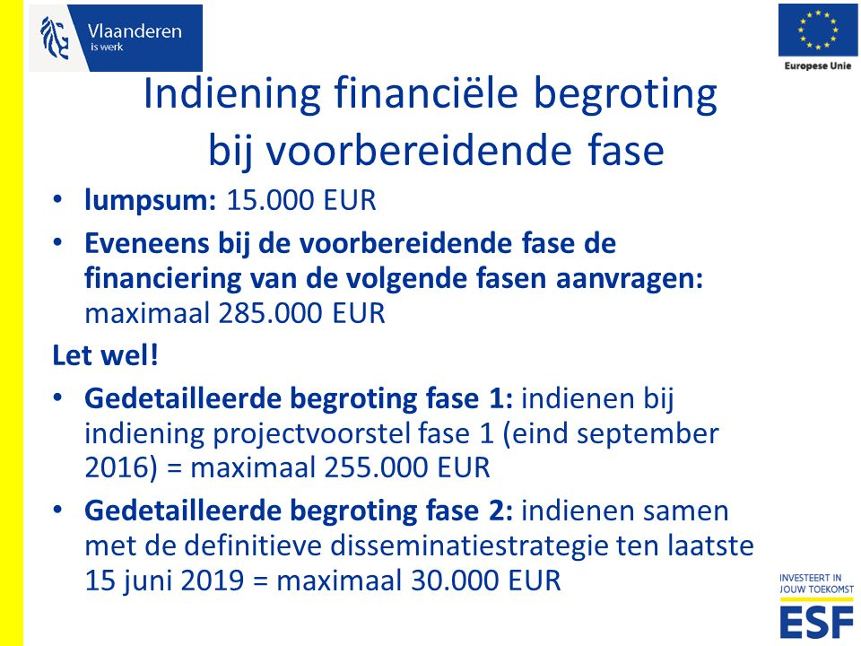 Indiening financiële begroting bij voorbereidende fase lumpsum: 15.000 EUR Eveneens bij de voorbereidende fase de financiering van de volgende fasen a