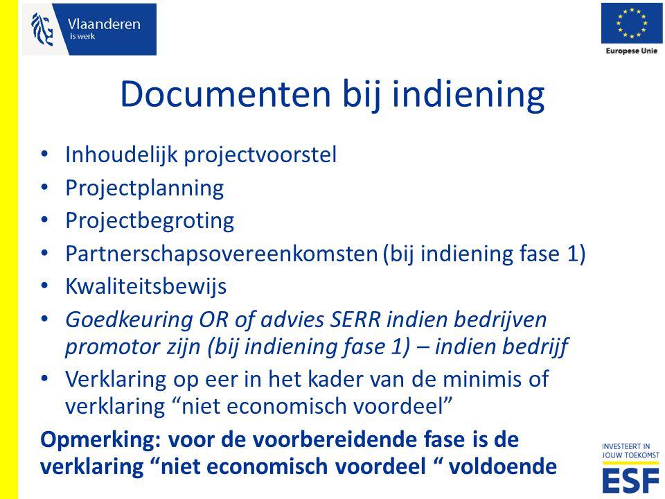 Documenten bij indiening Inhoudelijk projectvoorstel Projectplanning Projectbegroting Partnerschapsovereenkomsten (bij indiening fase 1) Kwaliteitsbew