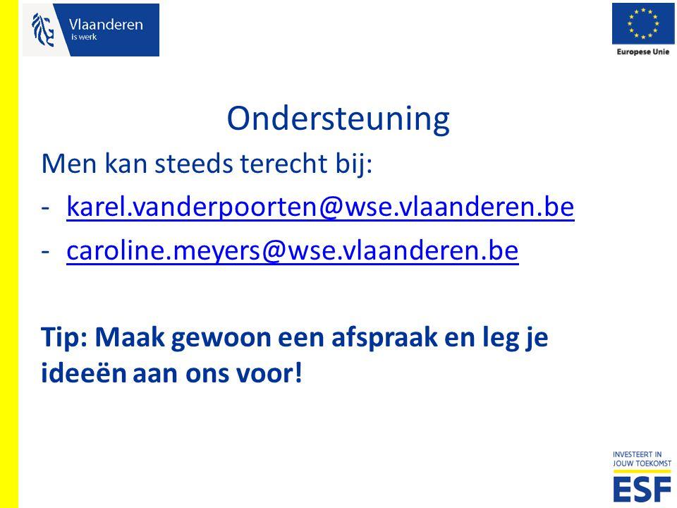 Ondersteuning Men kan steeds terecht bij: -karel.vanderpoorten@wse.vlaanderen.bekarel.vanderpoorten@wse.vlaanderen.be -caroline.meyers@wse.vlaanderen.