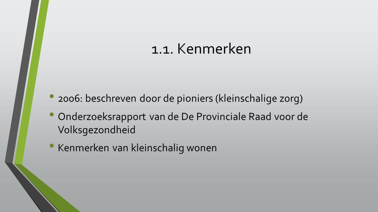 1.1. Kenmerken 2006: beschreven door de pioniers (kleinschalige zorg) Onderzoeksrapport van de De Provinciale Raad voor de Volksgezondheid Kenmerken v