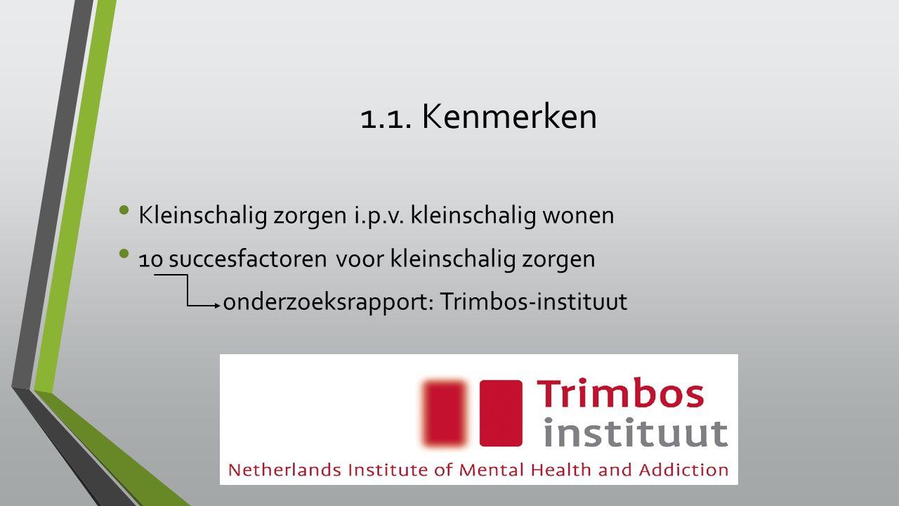 1.1. Kenmerken Kleinschalig zorgen i.p.v. kleinschalig wonen 10 succesfactoren voor kleinschalig zorgen onderzoeksrapport: Trimbos-instituut