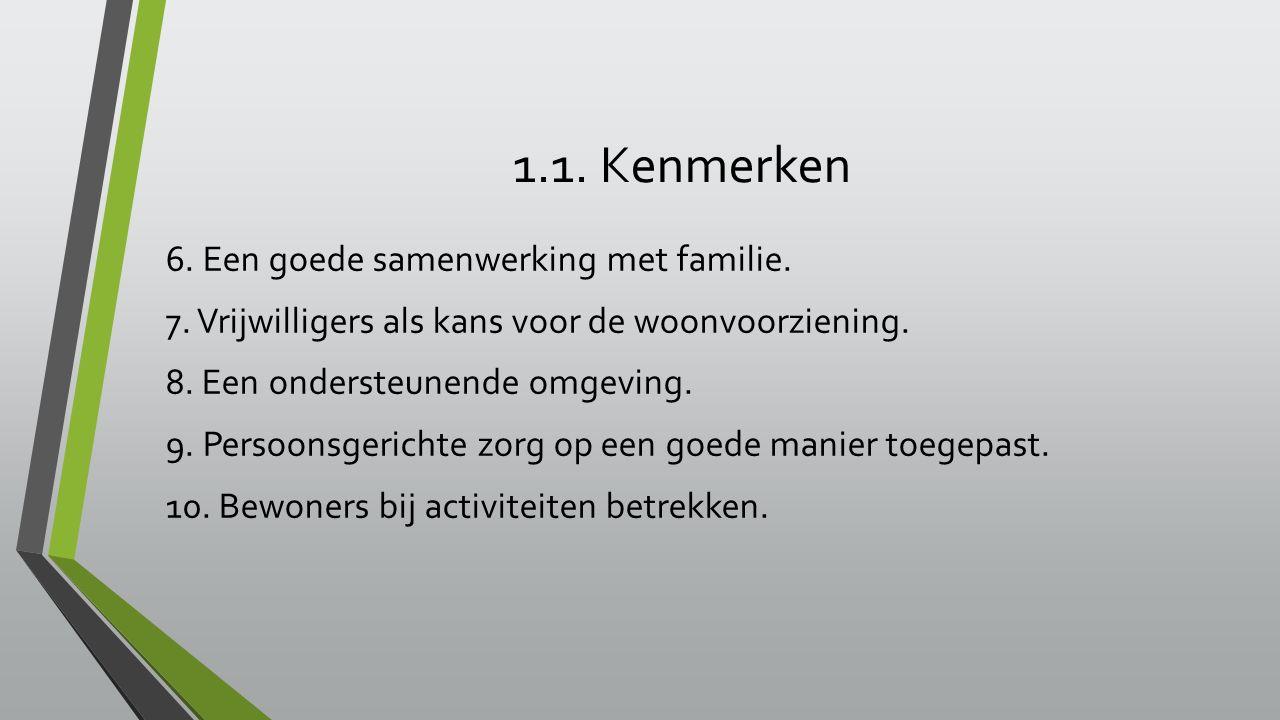 1.1. Kenmerken 6. Een goede samenwerking met familie. 7. Vrijwilligers als kans voor de woonvoorziening. 8. Een ondersteunende omgeving. 9. Persoonsge