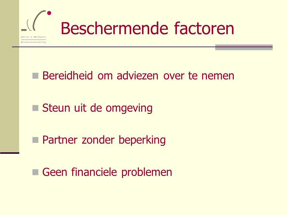Beschermende factoren Bereidheid om adviezen over te nemen Steun uit de omgeving Partner zonder beperking Geen financiele problemen