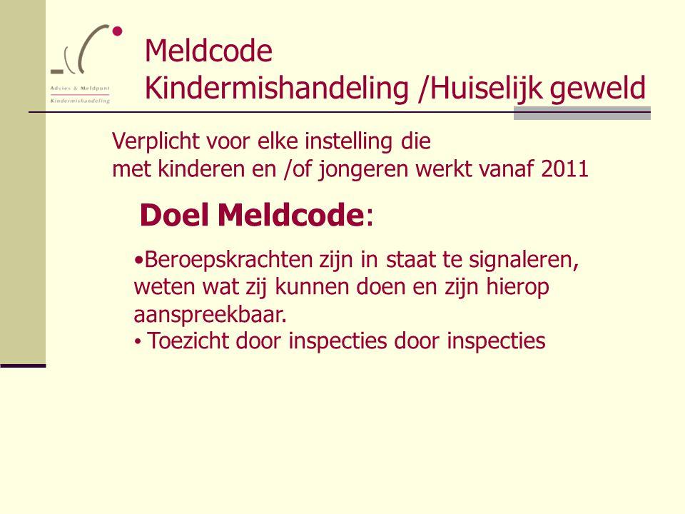 Meldcode Kindermishandeling /Huiselijk geweld Verplicht voor elke instelling die met kinderen en /of jongeren werkt vanaf 2011 Doel Meldcode: Beroepsk