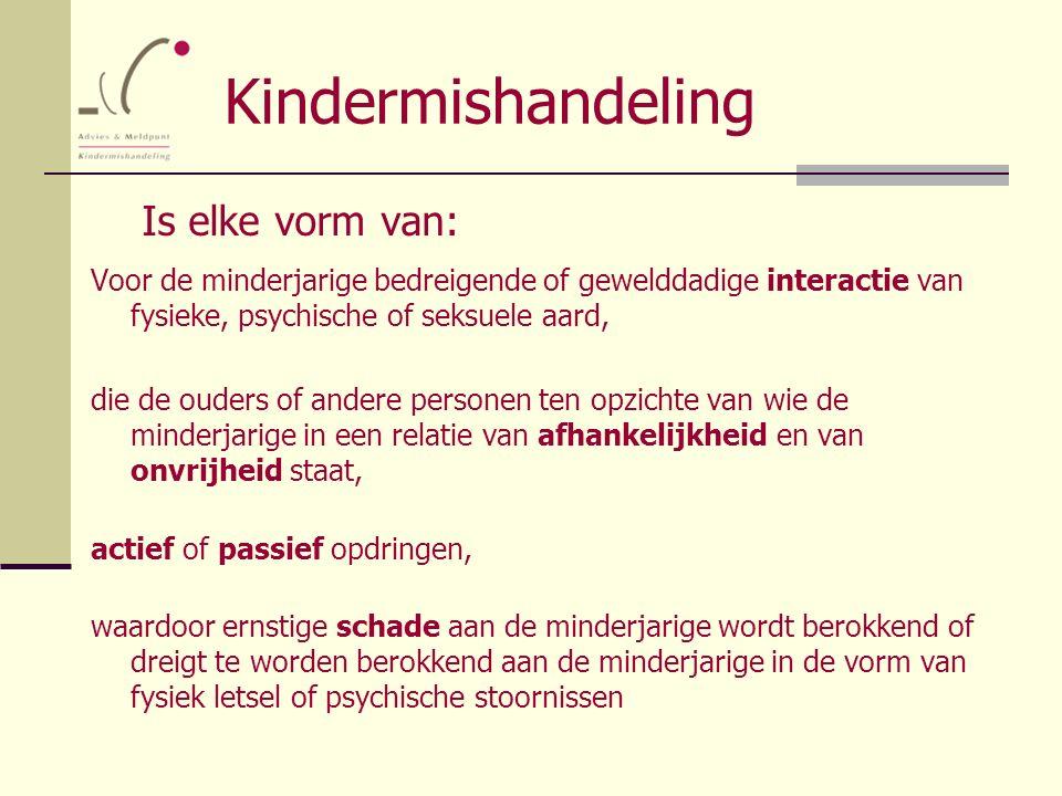 Kindermishandeling Is elke vorm van: Voor de minderjarige bedreigende of gewelddadige interactie van fysieke, psychische of seksuele aard, die de oude