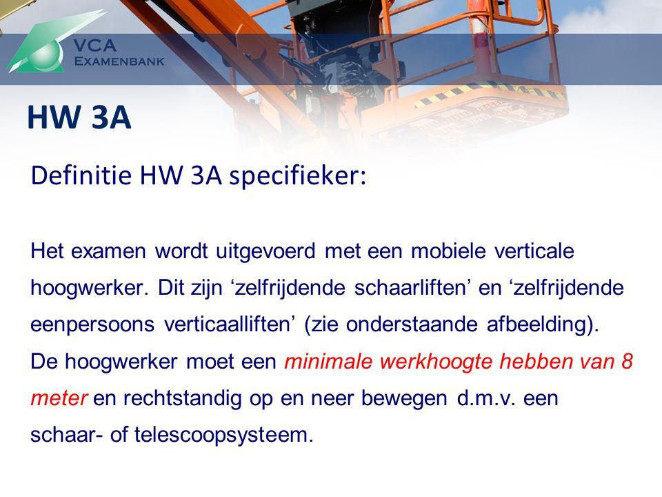 Definitie HW 3A specifieker: Het examen wordt uitgevoerd met een mobiele verticale hoogwerker.