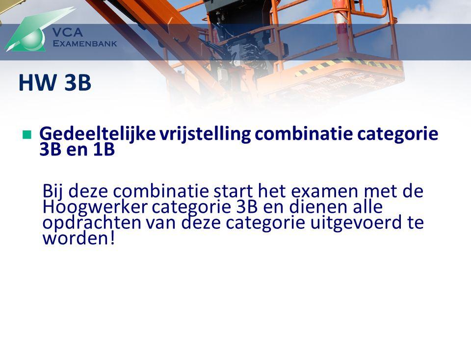 Gedeeltelijke vrijstelling combinatie categorie 3B en 1B Bij deze combinatie start het examen met de Hoogwerker categorie 3B en dienen alle opdrachten van deze categorie uitgevoerd te worden.