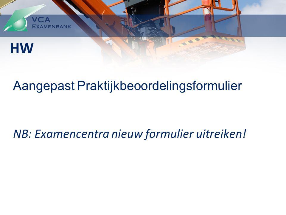 Aangepast Praktijkbeoordelingsformulier NB: Examencentra nieuw formulier uitreiken! HW