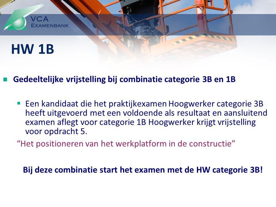 Gedeeltelijke vrijstelling bij combinatie categorie 3B en 1B  Een kandidaat die het praktijkexamen Hoogwerker categorie 3B heeft uitgevoerd met een voldoende als resultaat en aansluitend examen aflegt voor categorie 1B Hoogwerker krijgt vrijstelling voor opdracht 5.