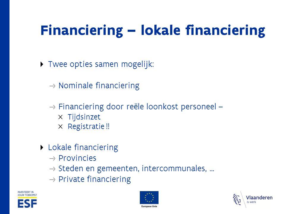 Financiering – lokale financiering Twee opties samen mogelijk: Nominale financiering Financiering door reële loonkost personeel – Tijdsinzet Registratie !.