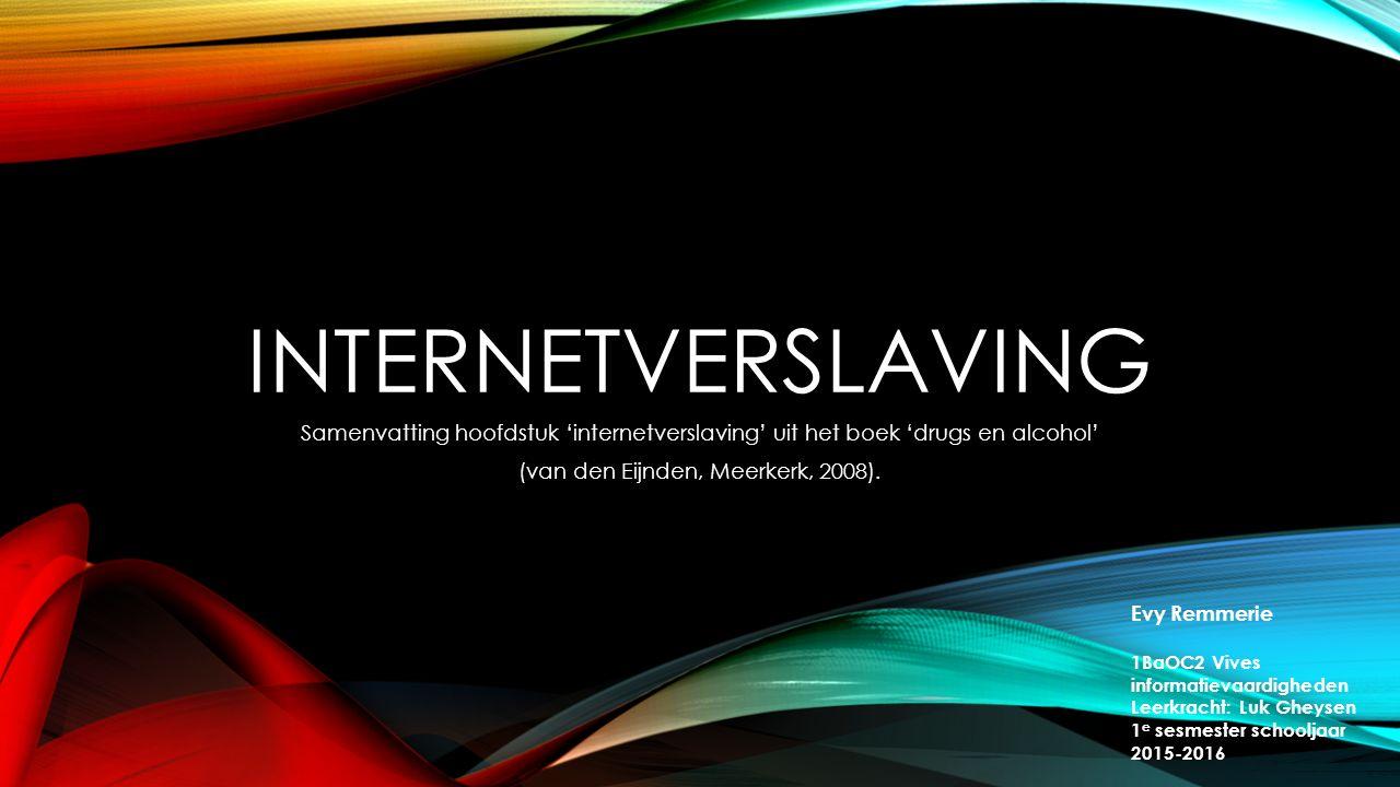 INTERNETVERSLAVING Samenvatting hoofdstuk 'internetverslaving' uit het boek 'drugs en alcohol' (van den Eijnden, Meerkerk, 2008).