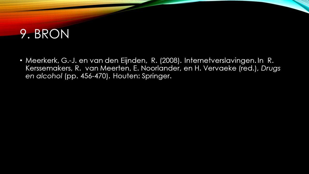 9. BRON Meerkerk, G.-J. en van den Eijnden, R. (2008). Internetverslavingen. In R. Kerssemakers, R. van Meerten, E. Noorlander, en H. Vervaeke (red.),