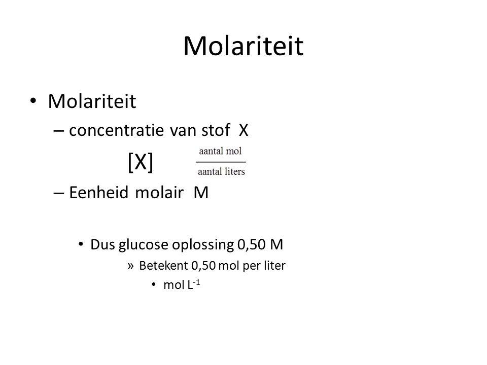 Molariteit – concentratie van stof X [X] = – Eenheid molair M Dus glucose oplossing 0,50 M » Betekent 0,50 mol per liter mol L -1