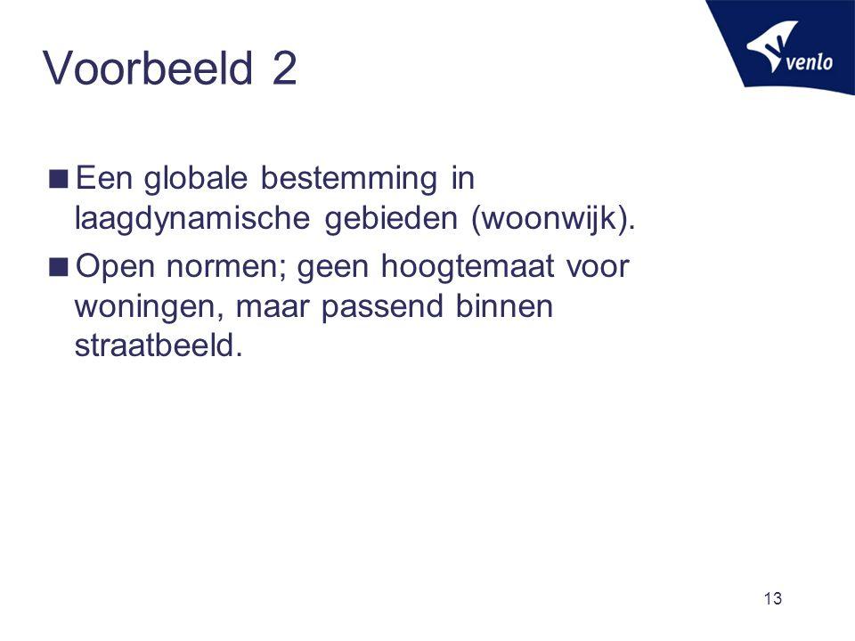 Voorbeeld 2  Een globale bestemming in laagdynamische gebieden (woonwijk).  Open normen; geen hoogtemaat voor woningen, maar passend binnen straatbe