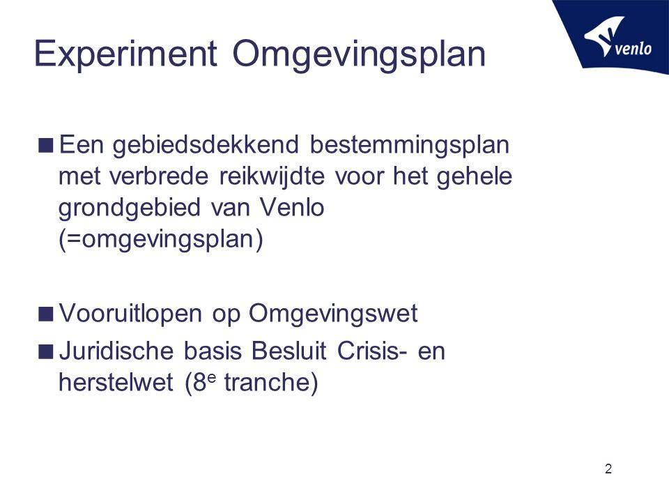 Experiment Omgevingsplan  Een gebiedsdekkend bestemmingsplan met verbrede reikwijdte voor het gehele grondgebied van Venlo (=omgevingsplan)  Vooruit