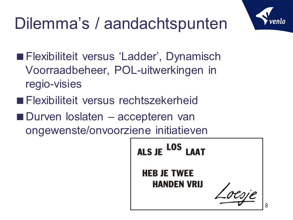 Dilemma's / aandachtspunten  Flexibiliteit versus 'Ladder', Dynamisch Voorraadbeheer, POL-uitwerkingen in regio-visies  Flexibiliteit versus rechtsz