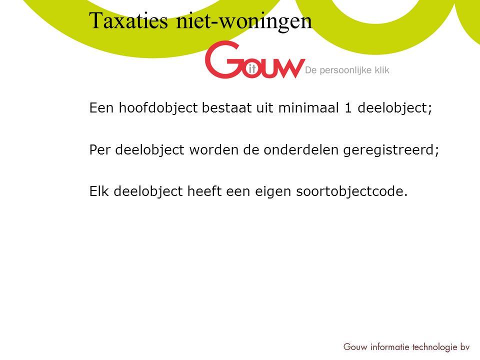 Taxaties niet-woningen Een hoofdobject bestaat uit minimaal 1 deelobject; Per deelobject worden de onderdelen geregistreerd; Elk deelobject heeft een eigen soortobjectcode.