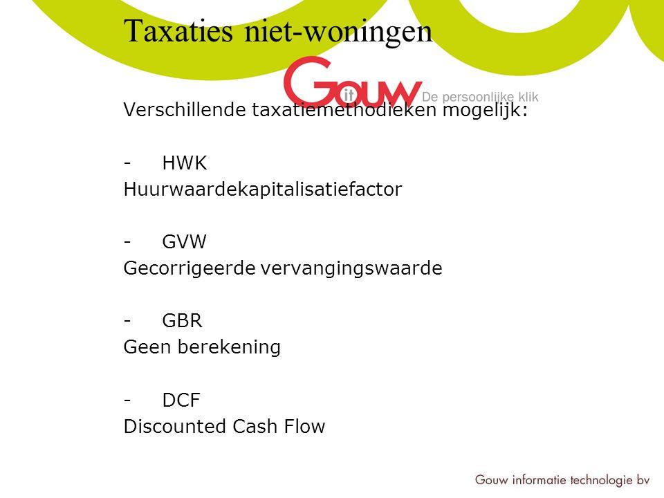 Taxaties niet-woningen Verschillende taxatiemethodieken mogelijk: -HWK Huurwaardekapitalisatiefactor -GVW Gecorrigeerde vervangingswaarde -GBR Geen berekening -DCF Discounted Cash Flow