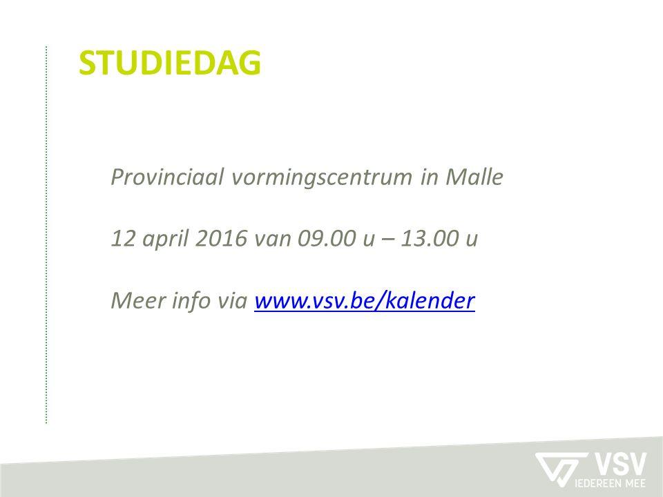 STUDIEDAG Provinciaal vormingscentrum in Malle 12 april 2016 van 09.00 u – 13.00 u Meer info via www.vsv.be/kalenderwww.vsv.be/kalender
