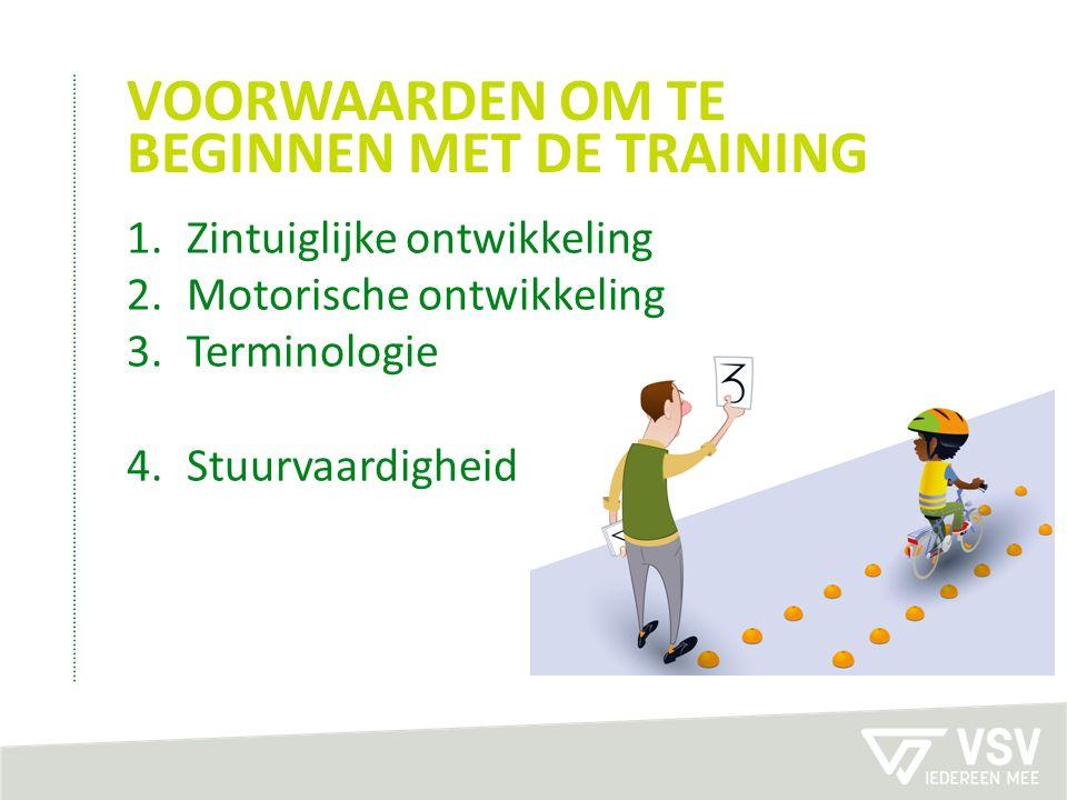 VOORWAARDEN OM TE BEGINNEN MET DE TRAINING 1.Zintuiglijke ontwikkeling 2.Motorische ontwikkeling 3.Terminologie 4.Stuurvaardigheid