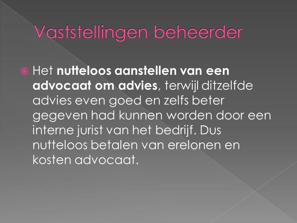  Het nutteloos aanstellen van een advocaat om advies, terwijl ditzelfde advies even goed en zelfs beter gegeven had kunnen worden door een interne jurist van het bedrijf.