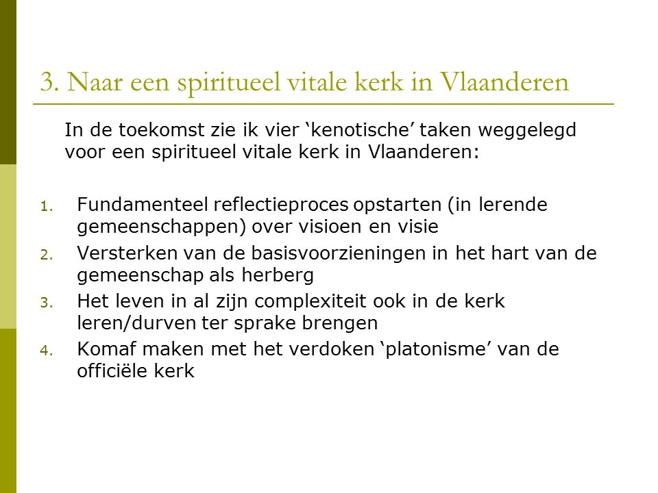 3. Naar een spiritueel vitale kerk in Vlaanderen In de toekomst zie ik vier 'kenotische' taken weggelegd voor een spiritueel vitale kerk in Vlaanderen