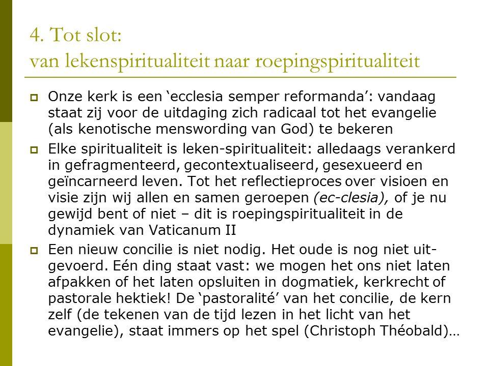 4. Tot slot: van lekenspiritualiteit naar roepingspiritualiteit  Onze kerk is een 'ecclesia semper reformanda': vandaag staat zij voor de uitdaging z