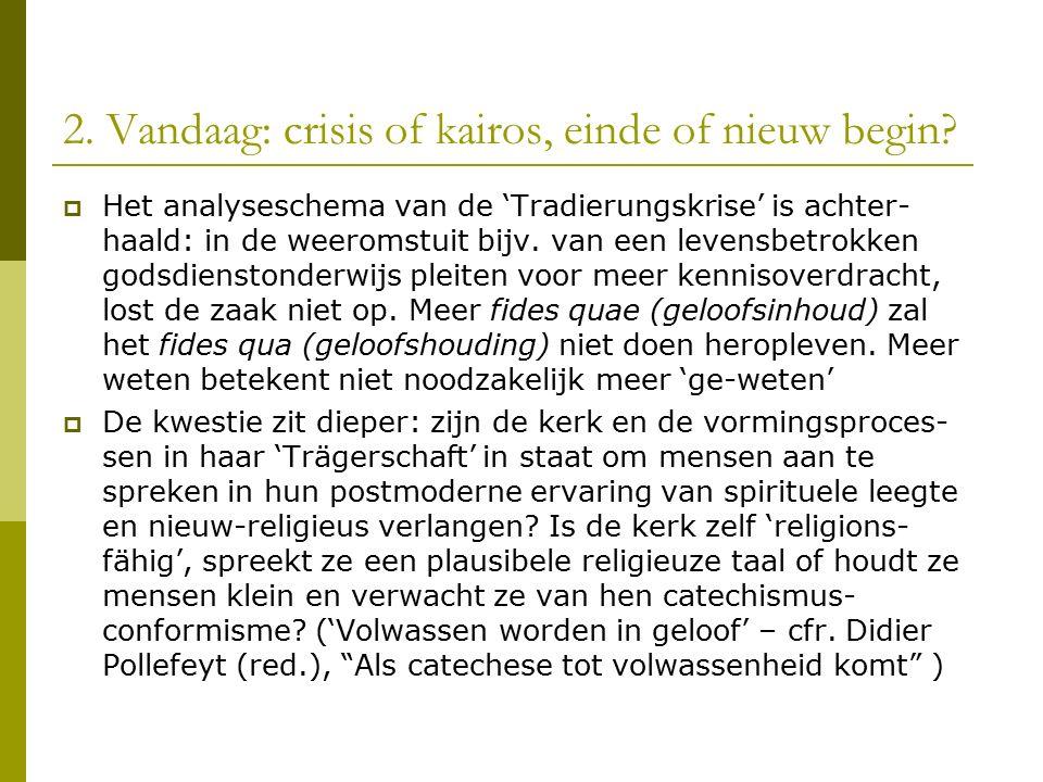 2.Vandaag: crisis of kairos, einde of nieuw begin.