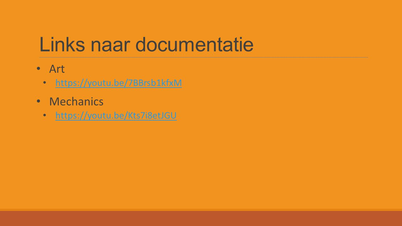 Links naar documentatie Art https://youtu.be/7BBrsb1kfxM Mechanics https://youtu.be/Kts7i8etJGU