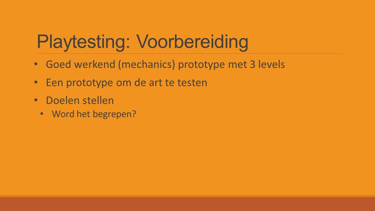 Playtesting: Voorbereiding Goed werkend (mechanics) prototype met 3 levels Een prototype om de art te testen Doelen stellen Word het begrepen