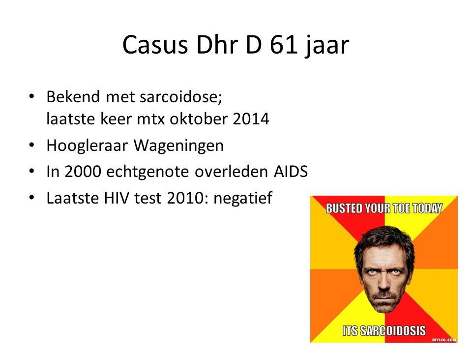 Casus Dhr D 61 jaar Bekend met sarcoidose; laatste keer mtx oktober 2014 Hoogleraar Wageningen In 2000 echtgenote overleden AIDS Laatste HIV test 2010