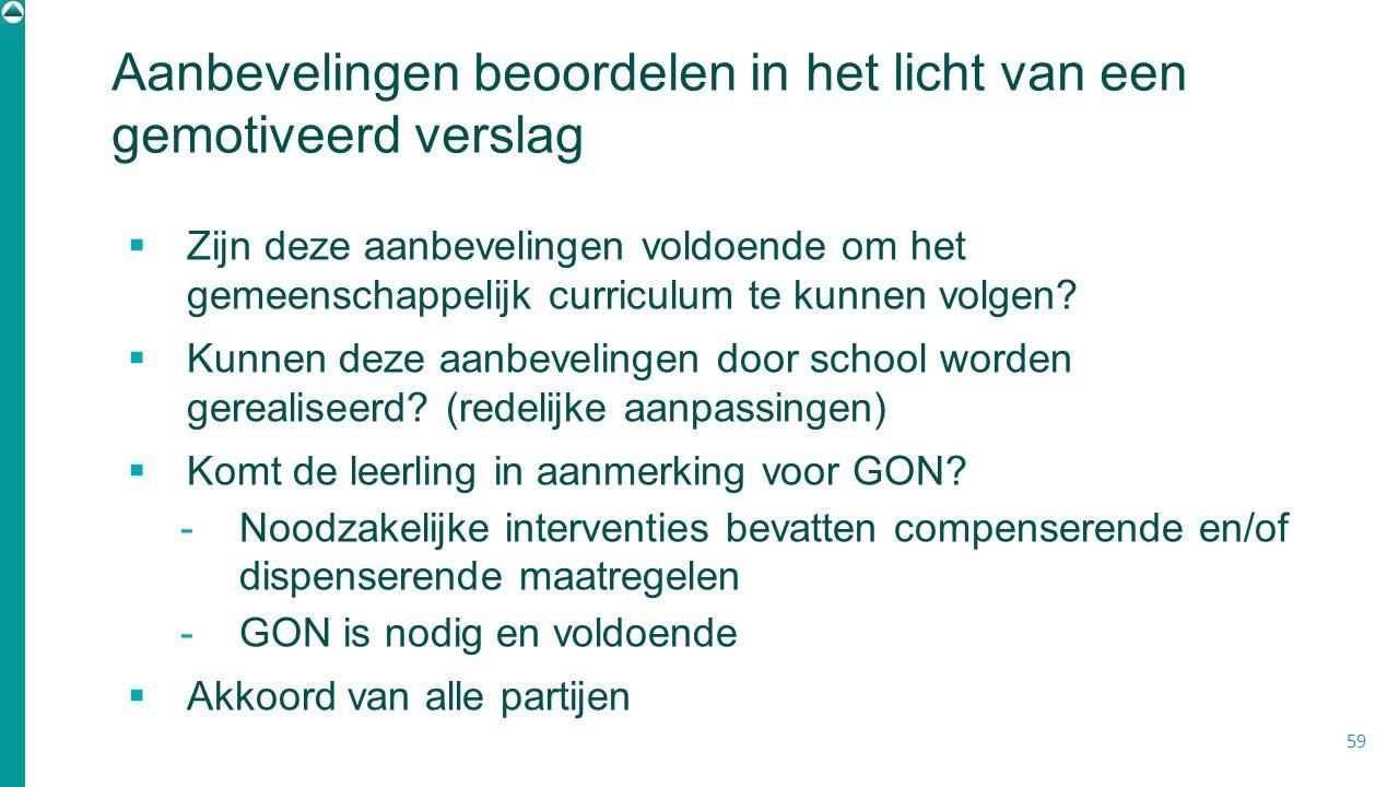  Zijn deze aanbevelingen voldoende om het gemeenschappelijk curriculum te kunnen volgen?  Kunnen deze aanbevelingen door school worden gerealiseerd?