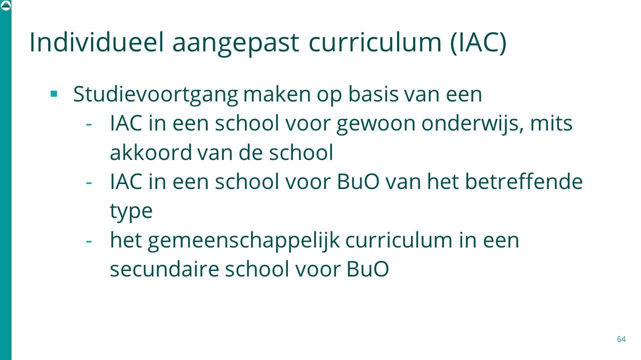 Studievoortgang maken op basis van een  IAC in een school voor gewoon onderwijs, mits akkoord van de school  IAC in een school voor BuO van het be
