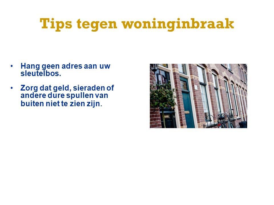 Tips tegen woninginbraak Hang geen adres aan uw sleutelbos.