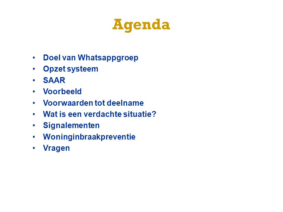Agenda Doel van Whatsappgroep Opzet systeem SAAR Voorbeeld Voorwaarden tot deelname Wat is een verdachte situatie? Signalementen Woninginbraakpreventi