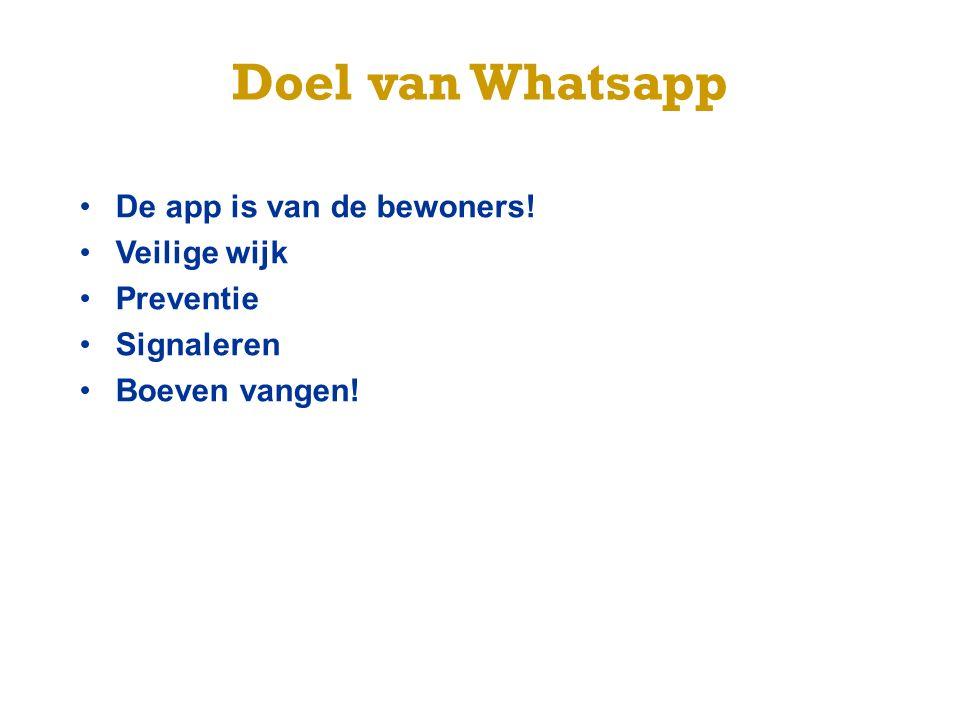 Doel van Whatsapp De app is van de bewoners! Veilige wijk Preventie Signaleren Boeven vangen!