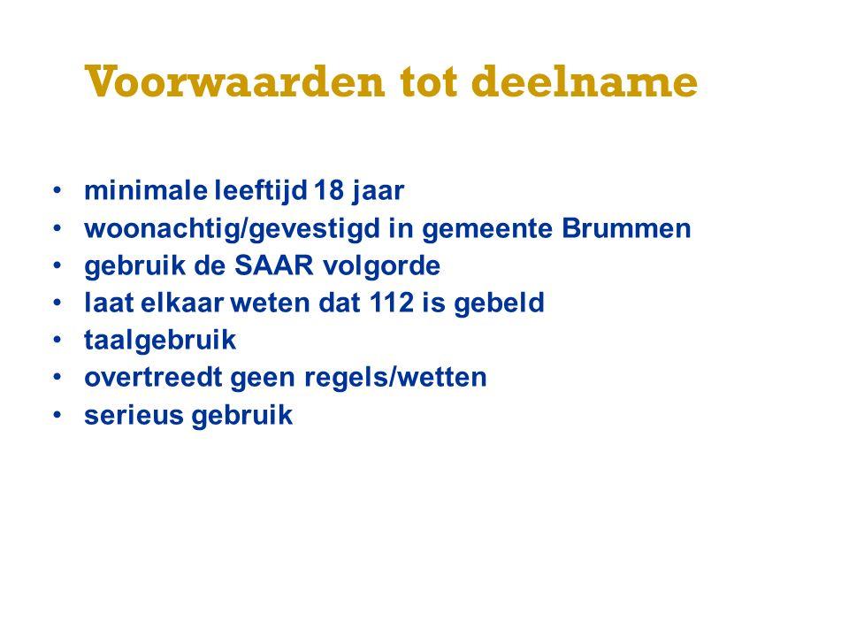 Voorwaarden tot deelname minimale leeftijd 18 jaar woonachtig/gevestigd in gemeente Brummen gebruik de SAAR volgorde laat elkaar weten dat 112 is gebe