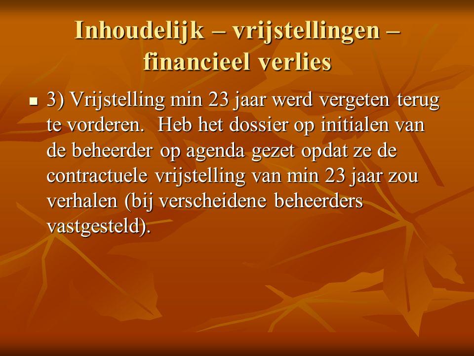 Inhoudelijk – vrijstellingen – financieel verlies 3) Vrijstelling min 23 jaar werd vergeten terug te vorderen.