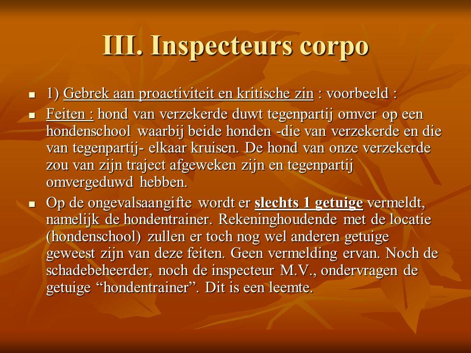 III. Inspecteurs corpo 1) Gebrek aan proactiviteit en kritische zin : voorbeeld : 1) Gebrek aan proactiviteit en kritische zin : voorbeeld : Feiten :