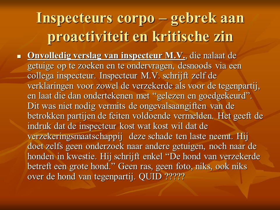 Inspecteurs corpo – gebrek aan proactiviteit en kritische zin Onvolledig verslag van inspecteur M.V., die nalaat de getuige op te zoeken en te ondervragen, desnoods via een collega inspecteur.