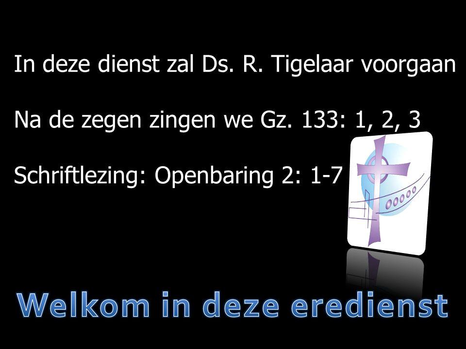 In deze dienst zal Ds. R. Tigelaar voorgaan Na de zegen zingen we Gz.