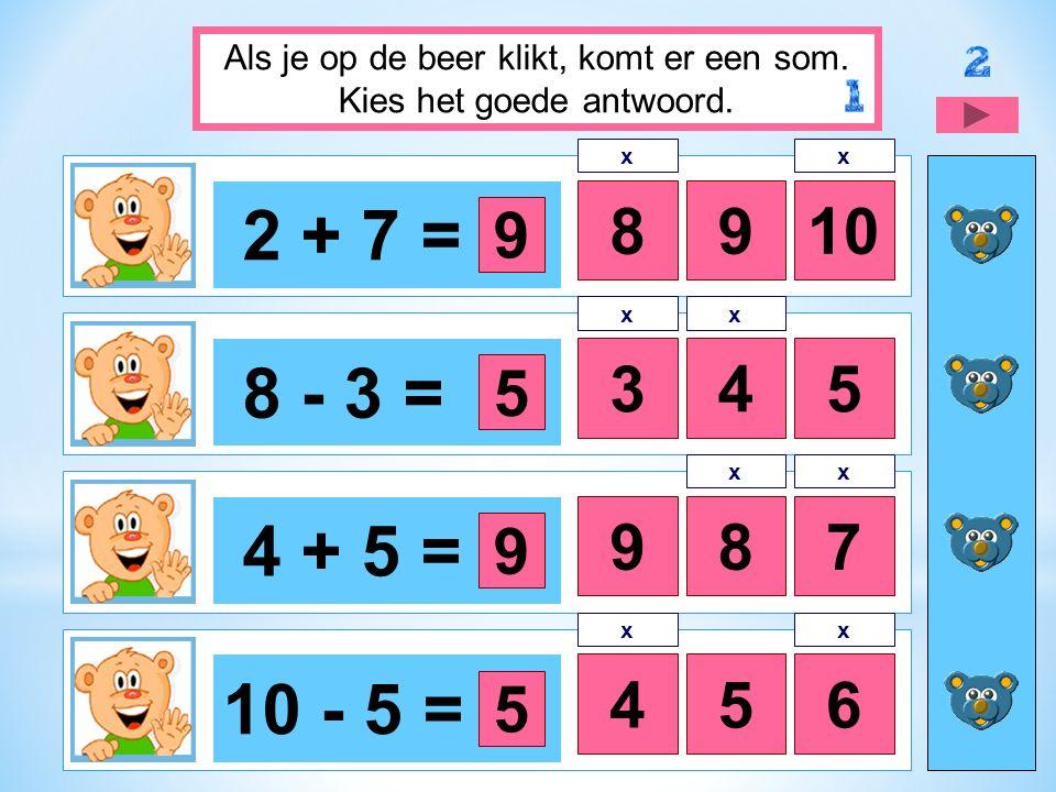 2 + 7 = 8910 8 - 3 = 345 4 + 5 = 87 10 - 5 = 456 Als je op de beer klikt, komt er een som.