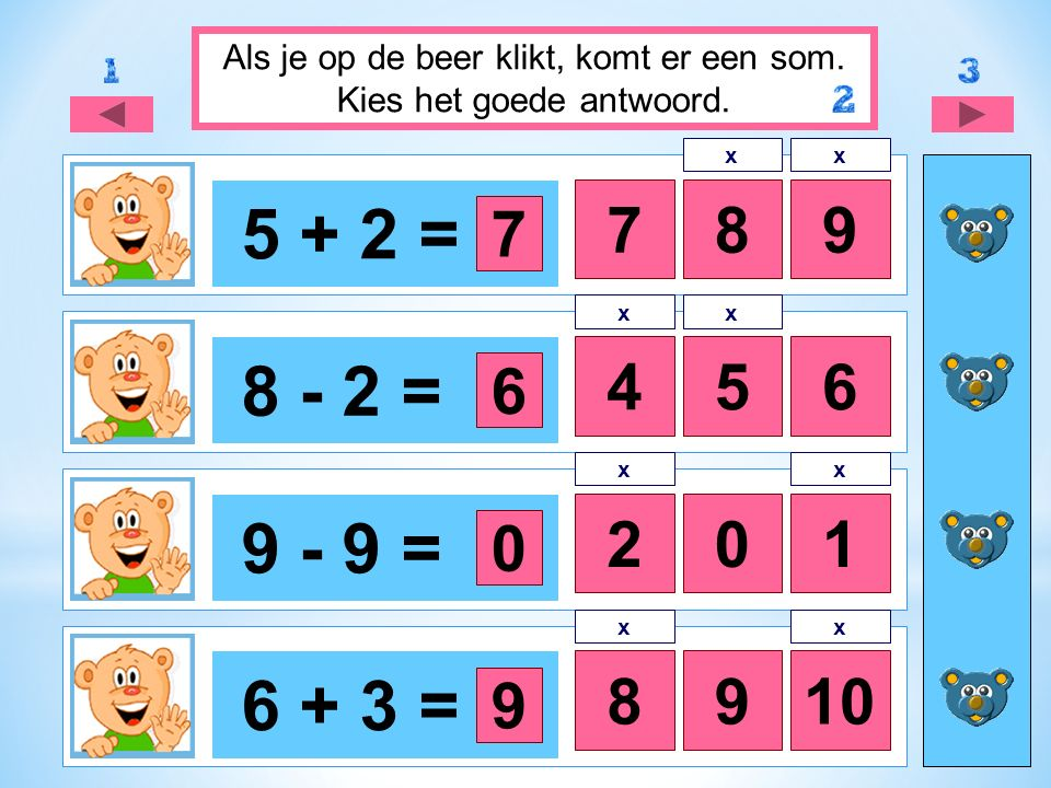 5 + 2 = 879 8 - 2 = 456 9 - 9 = 21 6 + 3 = 8910 Als je op de beer klikt, komt er een som.